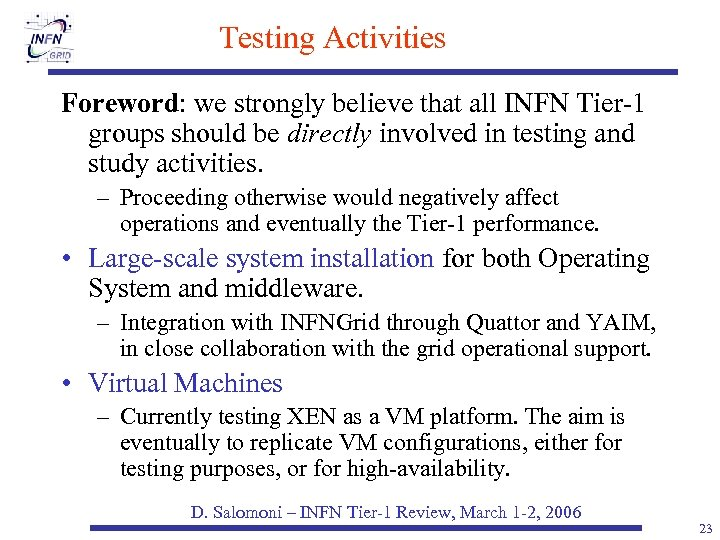 Testing Activities Foreword: we strongly believe that all INFN Tier-1 groups should be directly