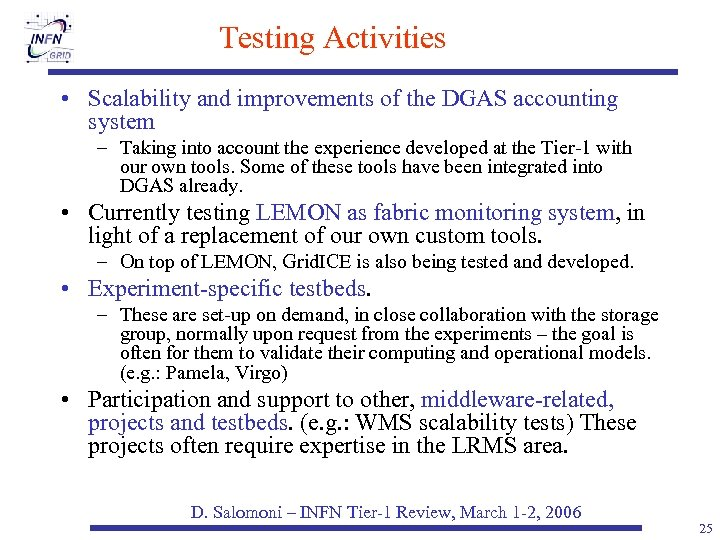Testing Activities • Scalability and improvements of the DGAS accounting system – Taking into