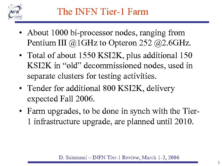 The INFN Tier-1 Farm • About 1000 bi-processor nodes, ranging from Pentium III @1