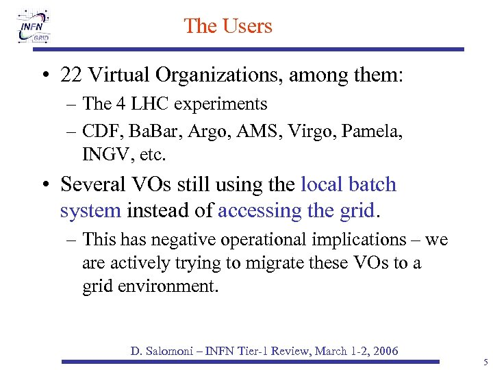 The Users • 22 Virtual Organizations, among them: – The 4 LHC experiments –