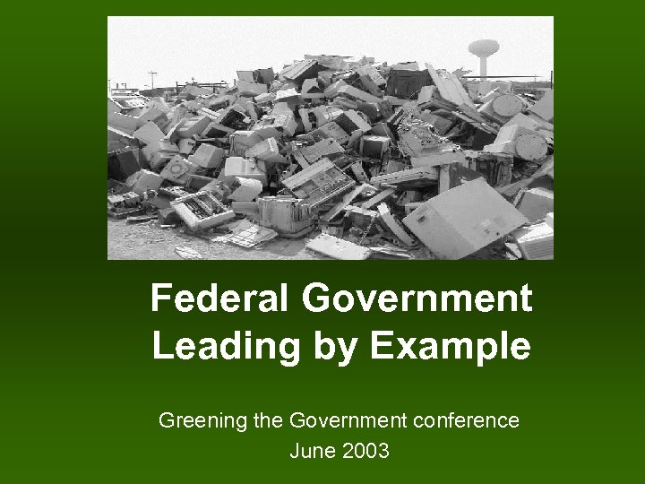 Federal Government Leading by Example Greening the Government conference June 2003