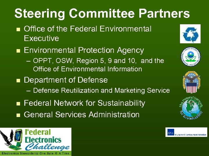 Steering Committee Partners n n Office of the Federal Environmental Executive Environmental Protection Agency