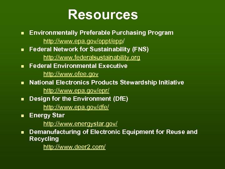 Resources n n n n Environmentally Preferable Purchasing Program http: //www. epa. gov/oppt/epp/ Federal