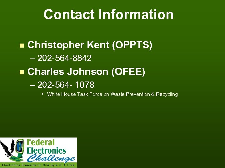 Contact Information n Christopher Kent (OPPTS) – 202 -564 -8842 n Charles Johnson (OFEE)
