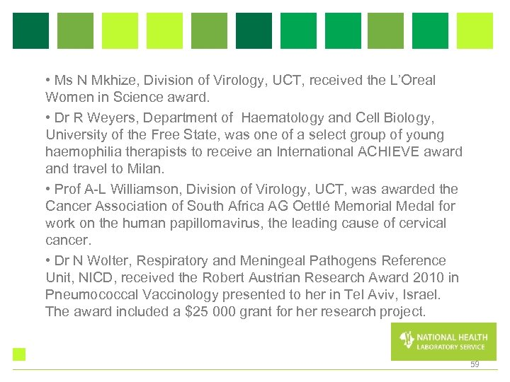 • Ms N Mkhize, Division of Virology, UCT, received the L'Oreal Women in