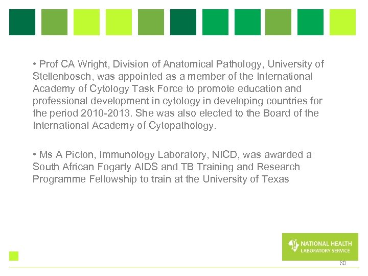 • Prof CA Wright, Division of Anatomical Pathology, University of Stellenbosch, was appointed