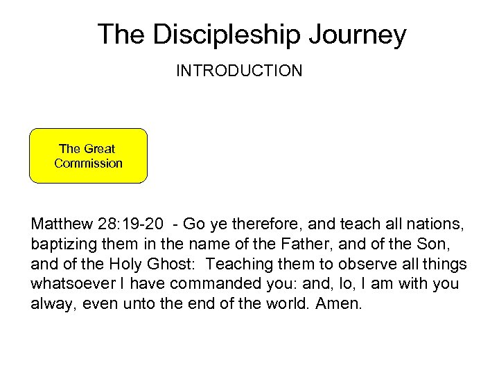 The Discipleship Journey INTRODUCTION The Great Commission Matthew 28: 19 -20 - Go ye
