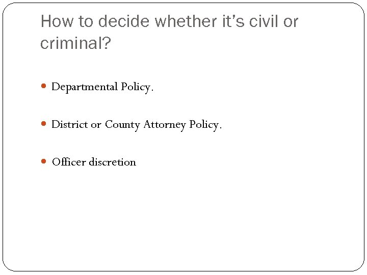 How to decide whether it's civil or criminal? Departmental Policy. District or County Attorney
