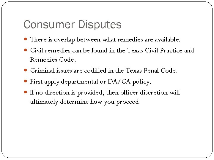 Consumer Disputes There is overlap between what remedies are available. Civil remedies can be