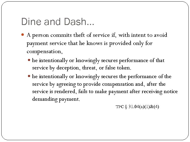 Dine and Dash… A person commits theft of service if, with intent to avoid