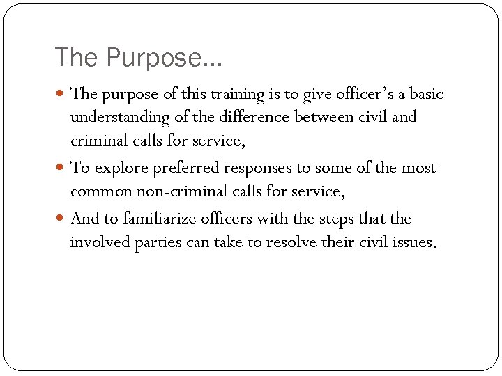The Purpose… The purpose of this training is to give officer's a basic understanding
