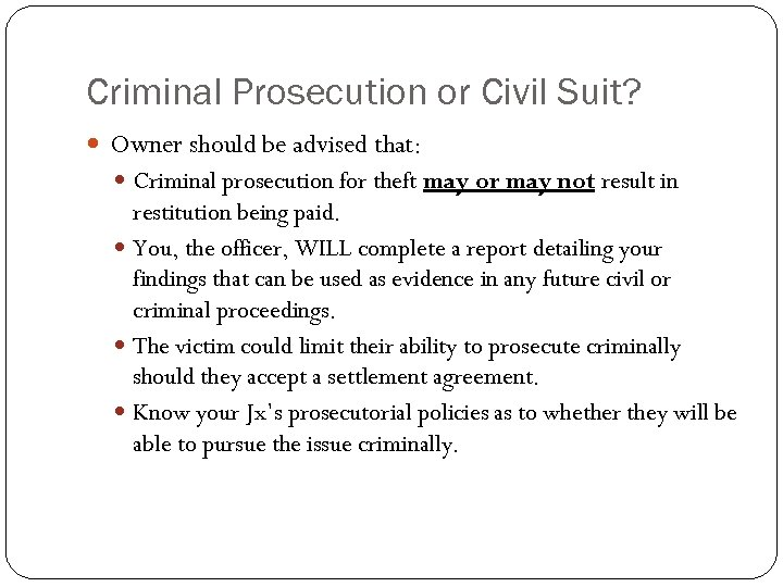 Criminal Prosecution or Civil Suit? Owner should be advised that: Criminal prosecution for theft