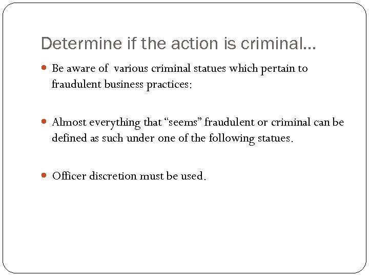 Determine if the action is criminal… Be aware of various criminal statues which pertain