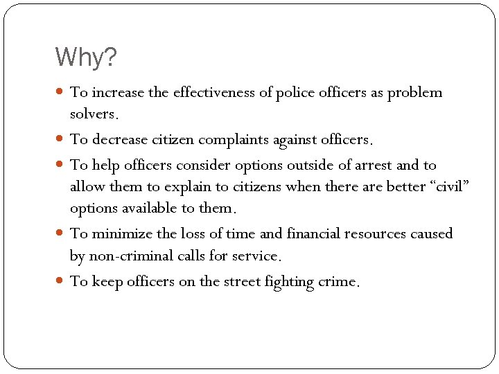 Why? To increase the effectiveness of police officers as problem solvers. To decrease citizen