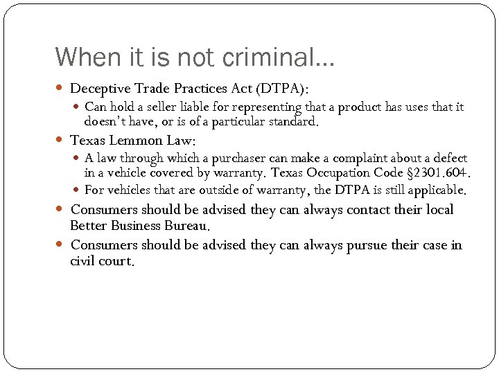 When it is not criminal… Deceptive Trade Practices Act (DTPA): Can hold a seller