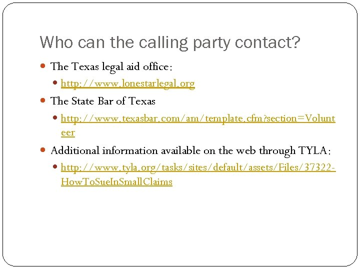 Who can the calling party contact? The Texas legal aid office: http: //www. lonestarlegal.