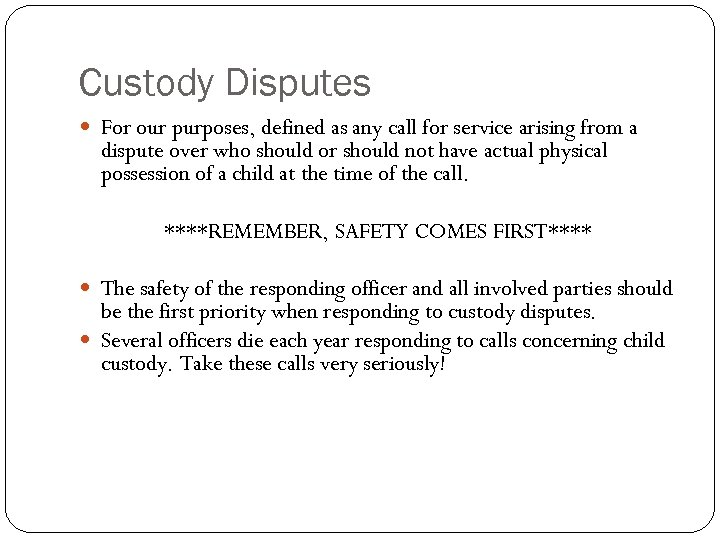 Custody Disputes For our purposes, defined as any call for service arising from a