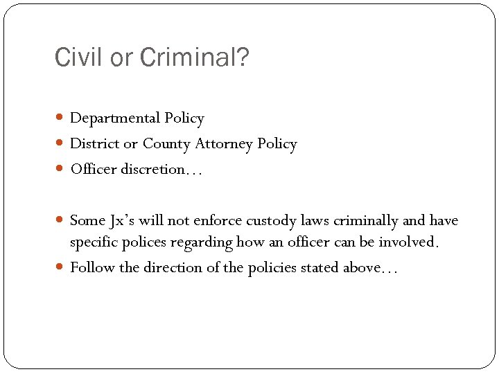 Civil or Criminal? Departmental Policy District or County Attorney Policy Officer discretion… Some Jx's