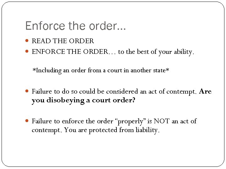 Enforce the order… READ THE ORDER ENFORCE THE ORDER… to the best of your