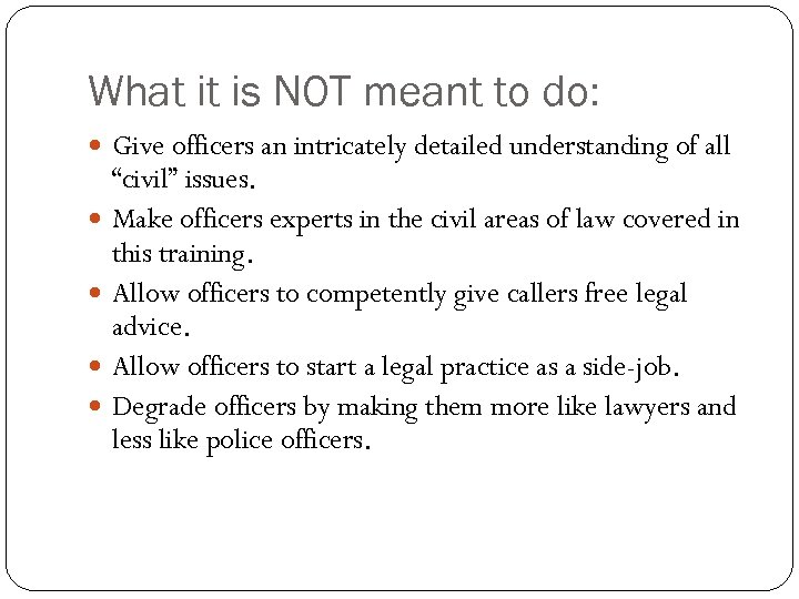 What it is NOT meant to do: Give officers an intricately detailed understanding of