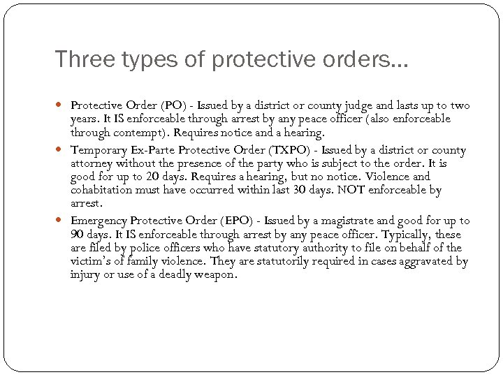 Three types of protective orders… Protective Order (PO) - Issued by a district or