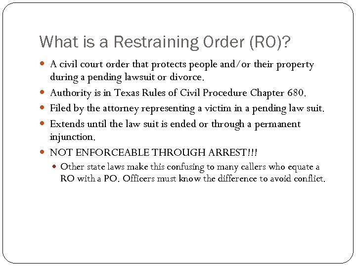 What is a Restraining Order (RO)? A civil court order that protects people and/or