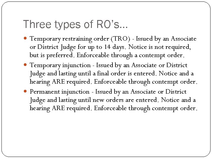 Three types of RO's… Temporary restraining order (TRO) - Issued by an Associate or