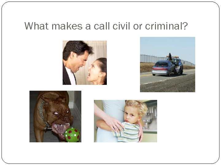 What makes a call civil or criminal?