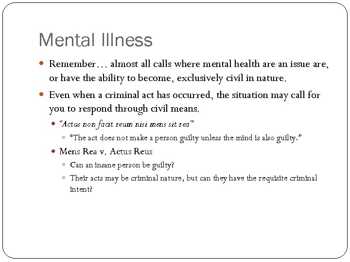 Mental Illness Remember… almost all calls where mental health are an issue are, or