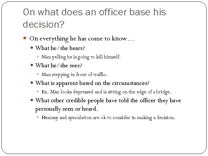 On what does an officer base his decision? On everything he has come to