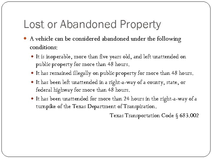 Lost or Abandoned Property A vehicle can be considered abandoned under the following conditions: