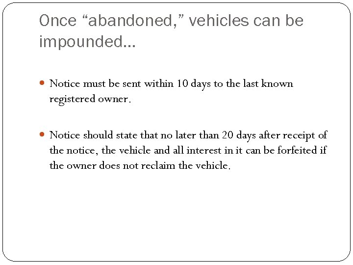 "Once ""abandoned, "" vehicles can be impounded… Notice must be sent within 10 days"