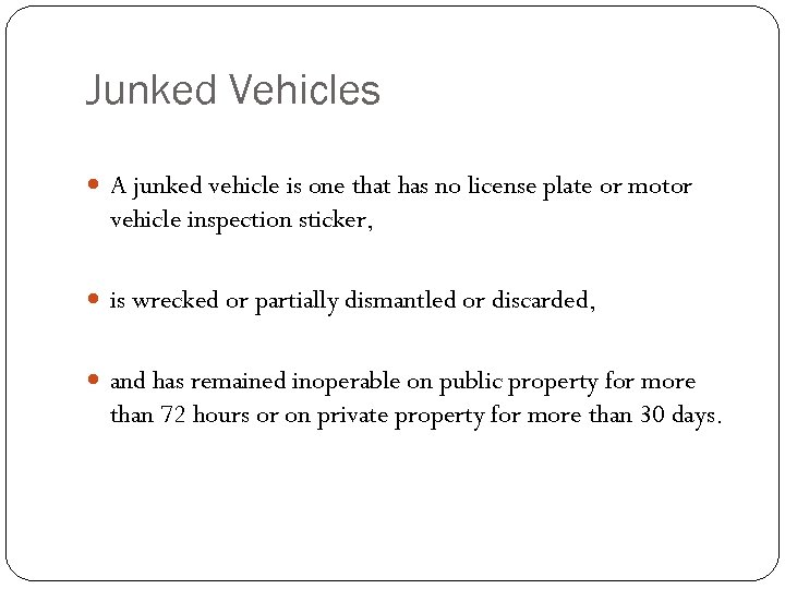 Junked Vehicles A junked vehicle is one that has no license plate or motor