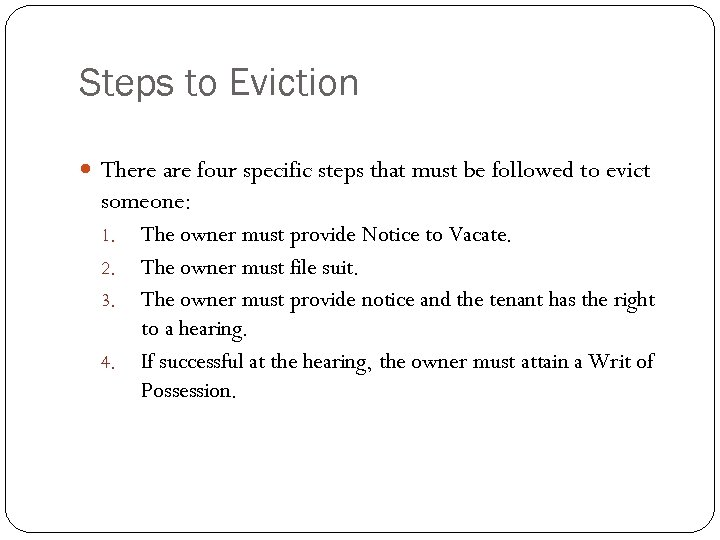 Steps to Eviction There are four specific steps that must be followed to evict