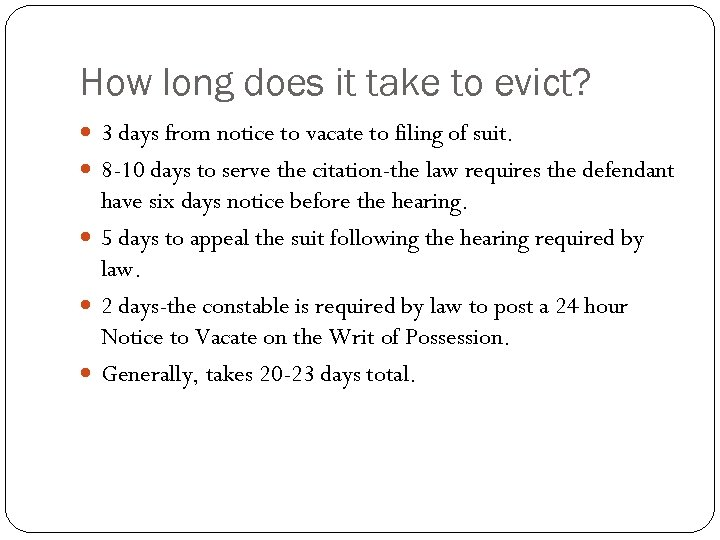 How long does it take to evict? 3 days from notice to vacate to