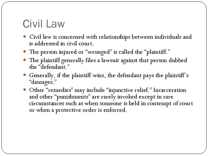 Civil Law Civil law is concerned with relationships between individuals and is addressed in