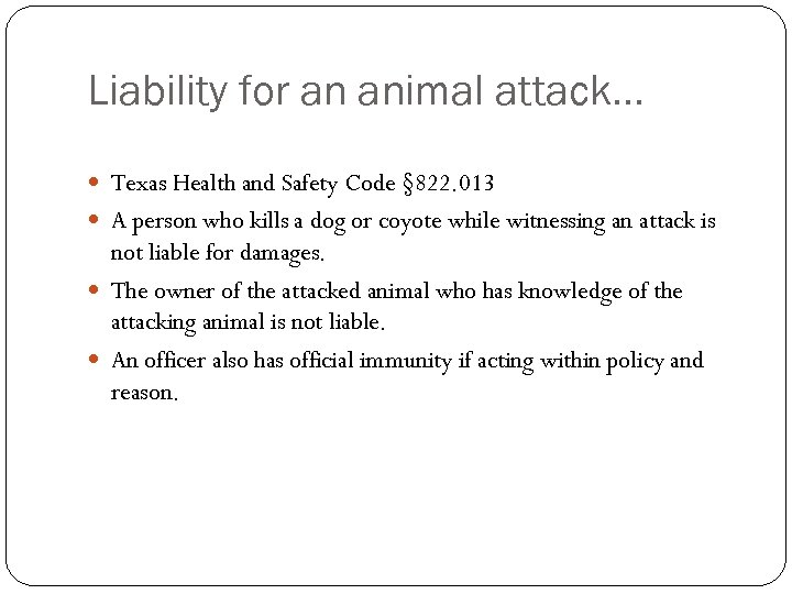 Liability for an animal attack… Texas Health and Safety Code § 822. 013 A