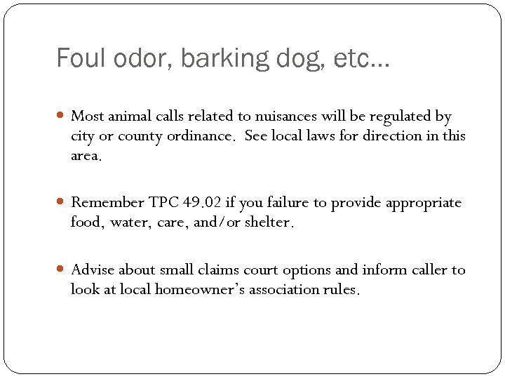 Foul odor, barking dog, etc… Most animal calls related to nuisances will be regulated