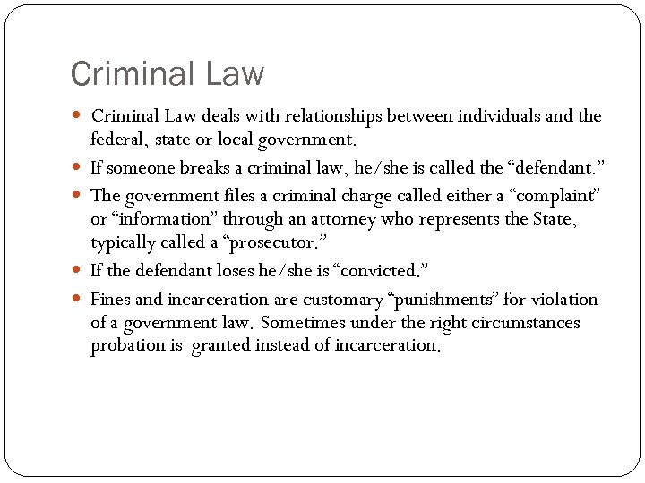 Criminal Law deals with relationships between individuals and the federal, state or local government.