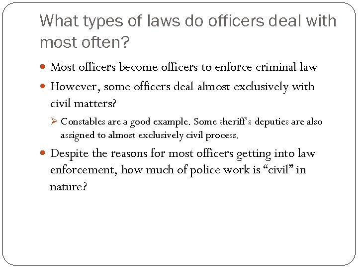 What types of laws do officers deal with most often? Most officers become officers