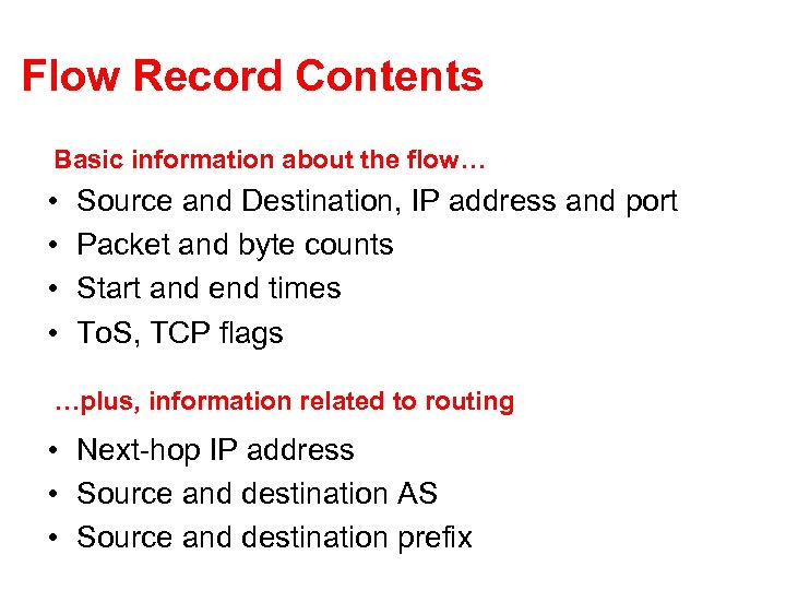 Flow Record Contents Basic information about the flow… • • Source and Destination, IP
