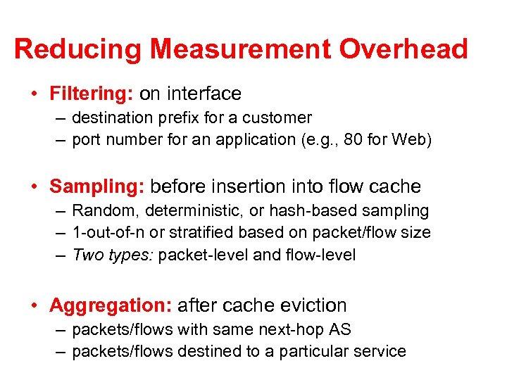 Reducing Measurement Overhead • Filtering: on interface – destination prefix for a customer –