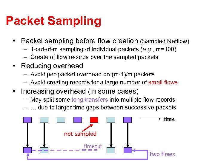 Packet Sampling • Packet sampling before flow creation (Sampled Netflow) – 1 -out-of-m sampling