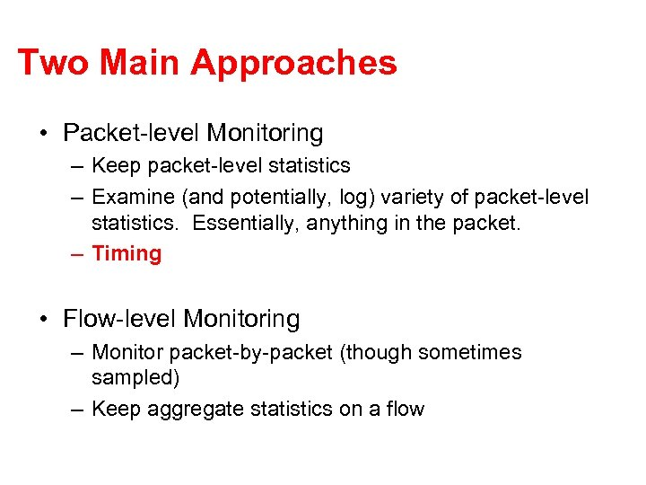 Two Main Approaches • Packet-level Monitoring – Keep packet-level statistics – Examine (and potentially,
