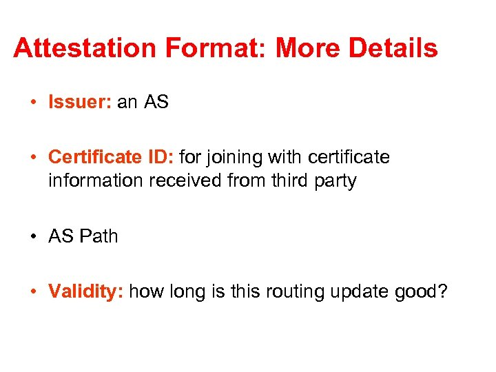 Attestation Format: More Details • Issuer: an AS • Certificate ID: for joining with