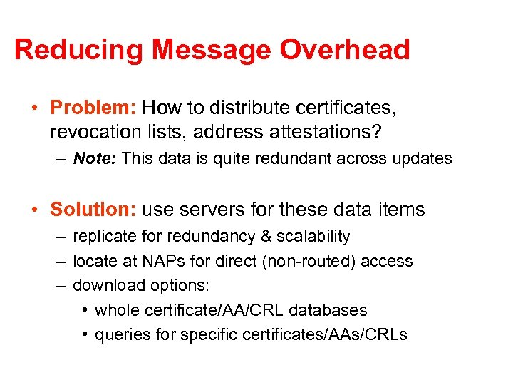 Reducing Message Overhead • Problem: How to distribute certificates, revocation lists, address attestations? –