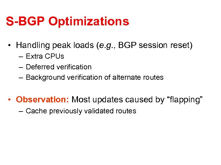 S-BGP Optimizations • Handling peak loads (e. g. , BGP session reset) – Extra