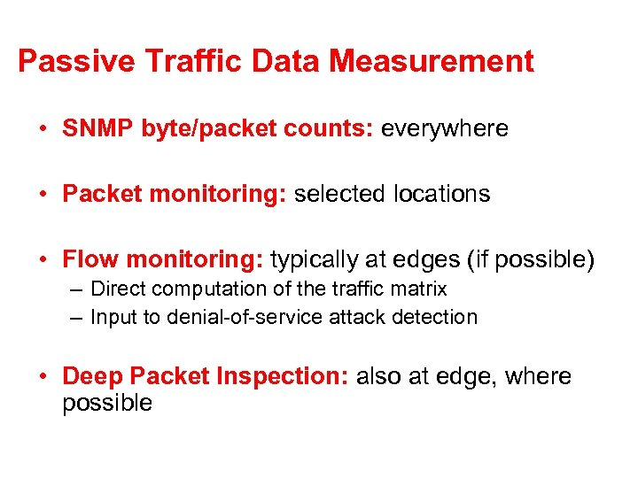 Passive Traffic Data Measurement • SNMP byte/packet counts: everywhere • Packet monitoring: selected locations