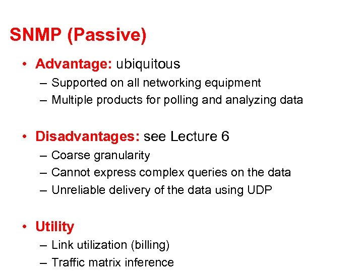 SNMP (Passive) • Advantage: ubiquitous – Supported on all networking equipment – Multiple products