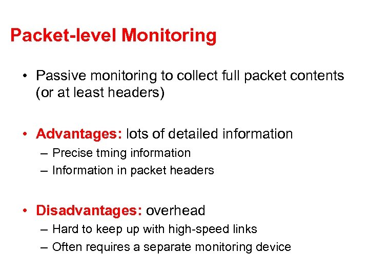 Packet-level Monitoring • Passive monitoring to collect full packet contents (or at least headers)